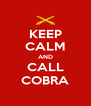KEEP CALM AND CALL COBRA - Personalised Poster A4 size