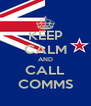 KEEP CALM AND CALL COMMS - Personalised Poster A4 size