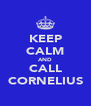 KEEP CALM AND CALL CORNELIUS - Personalised Poster A4 size