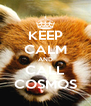 KEEP CALM AND CALL COSMOS - Personalised Poster A4 size