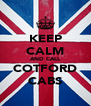 KEEP CALM AND CALL COTFORD CABS - Personalised Poster A4 size