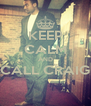 KEEP CALM AND CALL CRAIG  - Personalised Poster A4 size