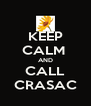 KEEP CALM  AND CALL CRASAC - Personalised Poster A4 size