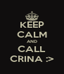 KEEP CALM AND CALL CRINA :> - Personalised Poster A4 size