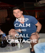 KEEP CALM AND CALL CRISTACHE - Personalised Poster A4 size