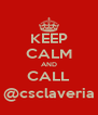 KEEP CALM AND CALL @csclaveria - Personalised Poster A4 size
