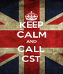 KEEP CALM AND CALL CST - Personalised Poster A4 size