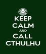 KEEP CALM AND CALL CTHULHU - Personalised Poster A4 size