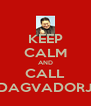 KEEP CALM AND CALL DAGVADORJ - Personalised Poster A4 size