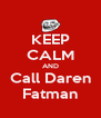 KEEP CALM AND Call Daren Fatman - Personalised Poster A4 size