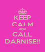 KEEP CALM AND CALL DARNISE!! - Personalised Poster A4 size