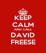 KEEP CALM AND CALL DAVID FREESE - Personalised Poster A4 size