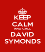 KEEP CALM AND CALL DAVID SYMONDS - Personalised Poster A4 size