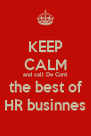 KEEP CALM and call De Corti the best of HR businnes - Personalised Poster A4 size