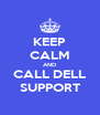 KEEP CALM AND CALL DELL SUPPORT - Personalised Poster A4 size