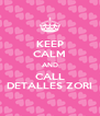 KEEP CALM AND CALL DETALLES ZORI - Personalised Poster A4 size