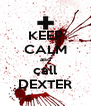 KEEP CALM and call DEXTER - Personalised Poster A4 size