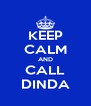 KEEP CALM AND CALL DINDA - Personalised Poster A4 size
