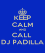 KEEP CALM AND CALL  DJ PADILLA - Personalised Poster A4 size