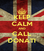 KEEP CALM AND CALL DONATI - Personalised Poster A4 size