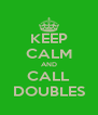 KEEP CALM AND CALL DOUBLES - Personalised Poster A4 size