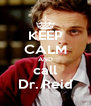 KEEP CALM AND call Dr. Reid - Personalised Poster A4 size