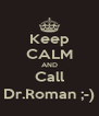 Keep CALM AND Call Dr.Roman ;-) - Personalised Poster A4 size