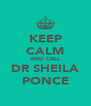 KEEP CALM AND CALL DR SHEILA PONCE - Personalised Poster A4 size