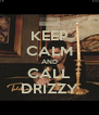 KEEP CALM AND CALL DRIZZY - Personalised Poster A4 size