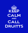 KEEP CALM AND CALL DRUITTS - Personalised Poster A4 size