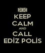 KEEP CALM AND CALL EDİZ POLİS - Personalised Poster A4 size