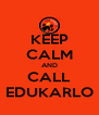 KEEP CALM AND CALL EDUKARLO - Personalised Poster A4 size