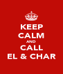 KEEP CALM AND CALL EL & CHAR - Personalised Poster A4 size