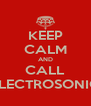 KEEP CALM AND CALL ELECTROSONIC - Personalised Poster A4 size