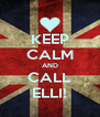 KEEP CALM AND CALL ELLI! - Personalised Poster A4 size