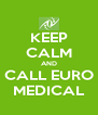 KEEP CALM AND CALL EURO MEDICAL - Personalised Poster A4 size