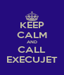 KEEP CALM AND CALL EXECUJET - Personalised Poster A4 size