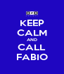 KEEP CALM AND CALL FABIO - Personalised Poster A4 size