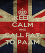 KEEP CALM AND CALL FAT TO PAAM - Personalised Poster A4 size