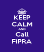 KEEP CALM AND Call FIPRA - Personalised Poster A4 size
