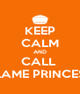 KEEP CALM AND CALL  FLAME PRINCESS - Personalised Poster A4 size