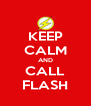 KEEP CALM AND CALL FLASH - Personalised Poster A4 size