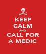 KEEP CALM AND CALL FOR A MEDIC - Personalised Poster A4 size