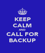 KEEP CALM AND CALL FOR BACKUP - Personalised Poster A4 size