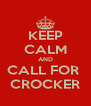 KEEP CALM AND CALL FOR  CROCKER - Personalised Poster A4 size