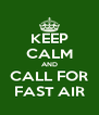 KEEP CALM AND CALL FOR FAST AIR - Personalised Poster A4 size