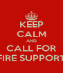 KEEP CALM AND CALL FOR FIRE SUPPORT - Personalised Poster A4 size