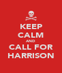 KEEP CALM AND CALL FOR HARRISON - Personalised Poster A4 size