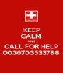 KEEP CALM AND CALL FOR HELP 0036703533788 - Personalised Poster A4 size