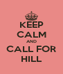 KEEP CALM AND CALL FOR HILL - Personalised Poster A4 size